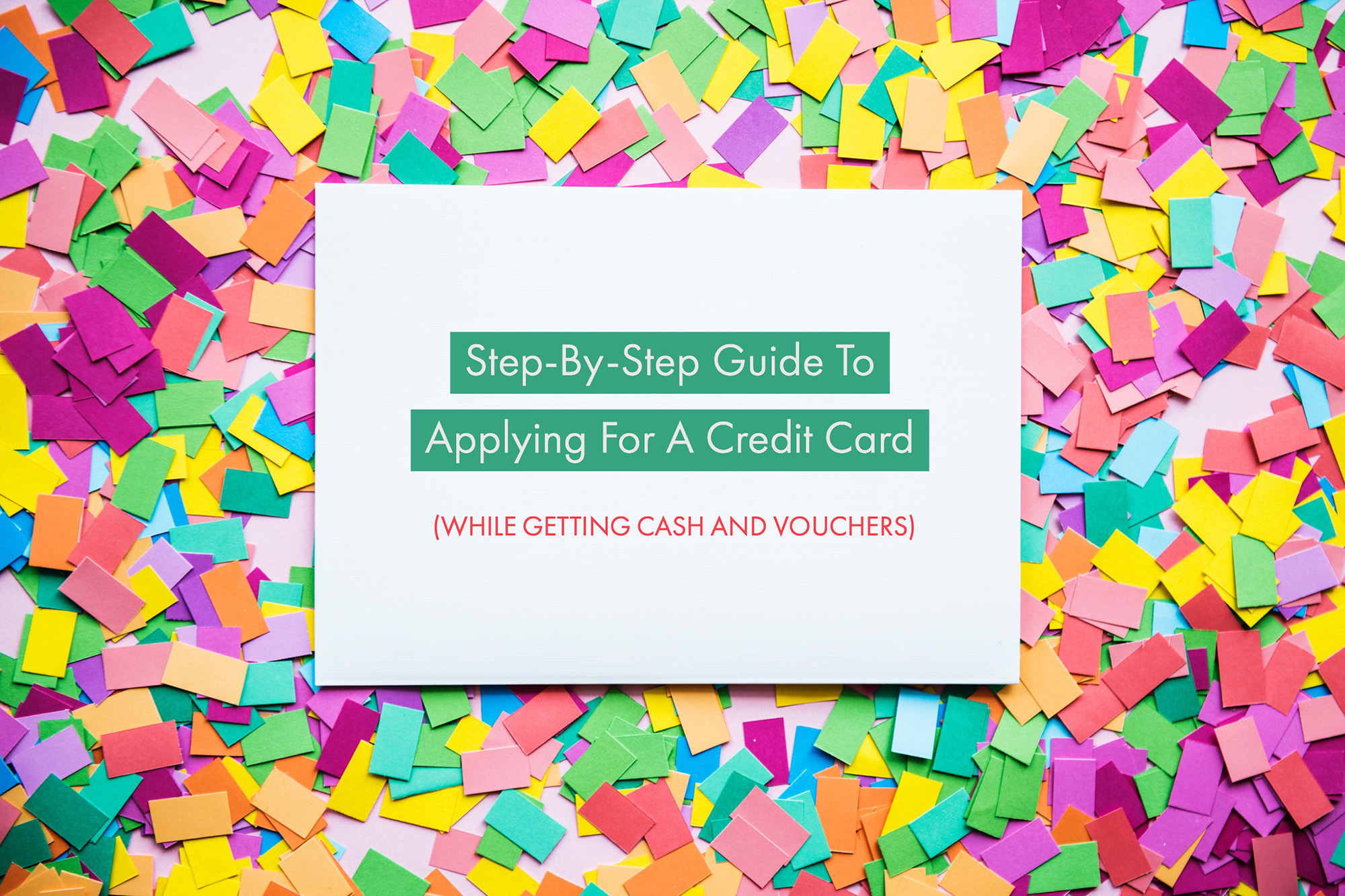 Step-By-Step Guide To Applying For A Credit Card…And