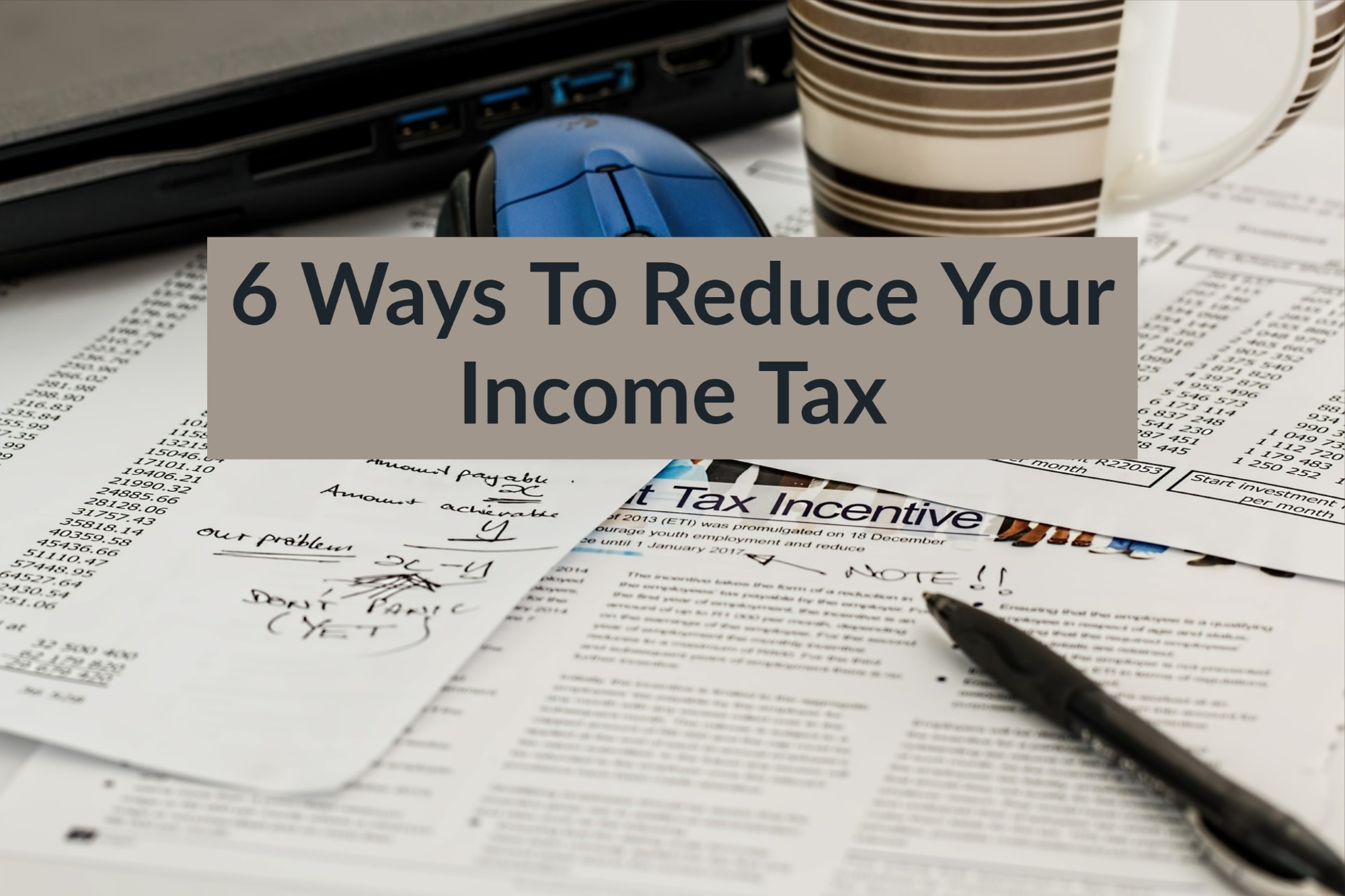 6 Ways To (Legally) Reduce Your Income Tax For YA 2019